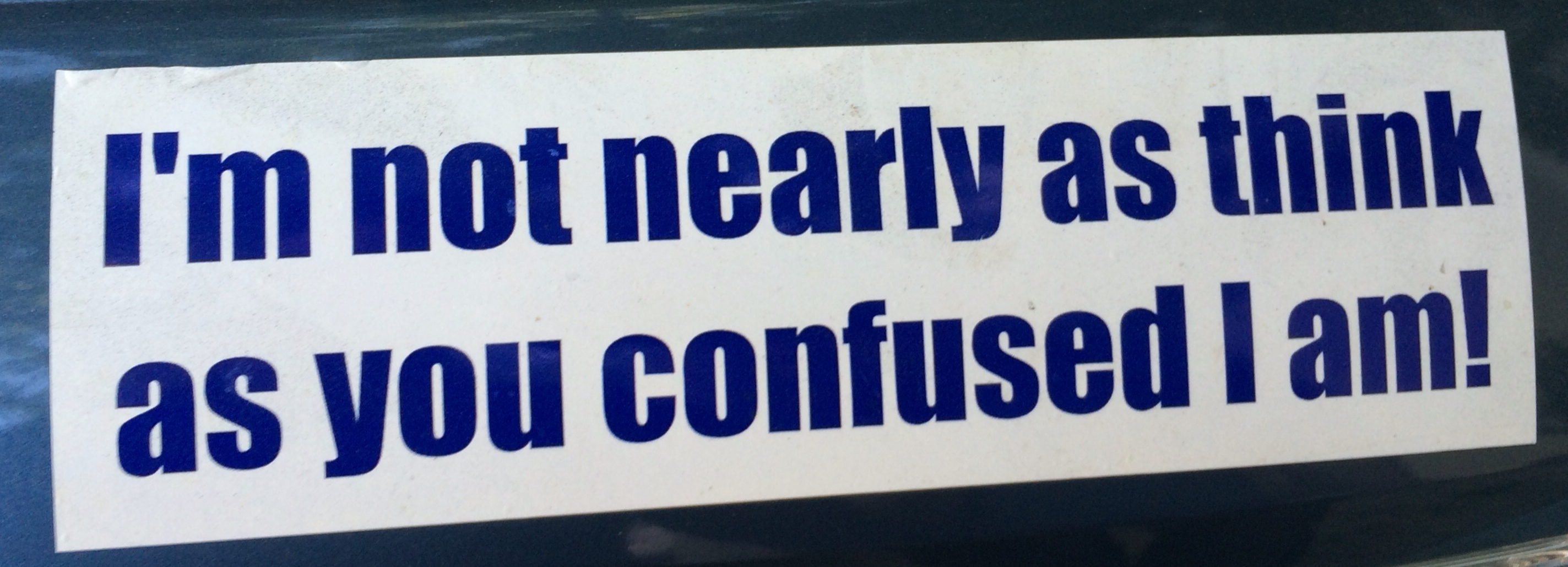 Bumpersticker about confused