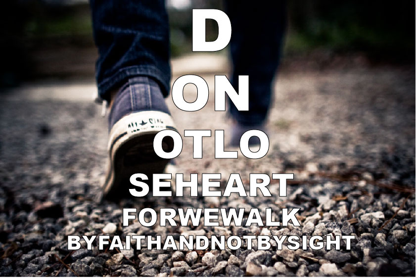 """the phrase """"do not lose heart for we walk by faith and not by sight"""" written in the form of an eye exam chart over the photo of feet walking down a path."""